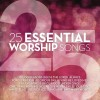 Product Image: 25 Essential Worship Songs - 25 Essential Worship Songs