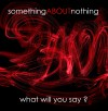 Product Image: SomethingABOUTnothing - What Will You Say?
