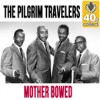 Product Image: The Pilgrim Travelers - Mother Bowed (Remastered Single)