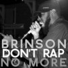 Brinson - Don't Rap No More