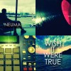 Product Image: Neuma - Wish It Were True