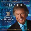 Product Image: Bill & Gloria Gaither & Their Homecoming Friends - Bill Gaither's 30 Favorite Homecoming Hymns