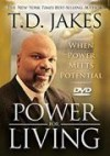 T D Jakes - When Power Meets Potential: Power For Living