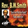 Product Image: Rev B W Smith - You've Got What You Wanted/Faith Tried By Fire