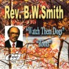 Product Image: Rev B W Smith - Watch Them Dogs/Roots