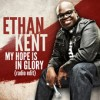 Product Image: Ethan Kent - My Hope Is In Glory (Radio Edit)