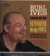 Burl Ives - Sunshine In My Soul: Songs Of Joy
