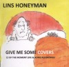 Product Image: Lins Honeyman - Give Me Some Covers: 12 Of The Moment Live & Home Recordings