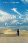 Anne Graham Lotz - Wounded By God's People