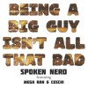 Product Image: Spoken Nerd (ftg Mega Ran, Ceschi) - Being A Big Guy Isn't All That Bad
