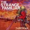 Product Image: The Strange Familiar - Surrender