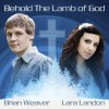 Product Image: Lara Landon & Brian Weaver - Behold The Lamb Of God