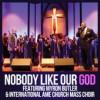 Product Image: International AME Church Mass Choir - Nobody Like Our God (ftg Myron Butler)