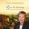 Pam Rhodes - Love So Amazing: 40 Recordings Of My Favourite Hymns