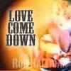 Rob Halligan - Love Come Down