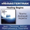 Product Image: Tenth Avenue North - Healing Begins (Mastertrax Performance Tracks)
