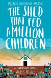 Magnus MacFarlane-Burrows - The Shed That Fed A Million Children