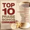 Various - Top 10 Praise Songs: Communion