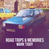 Product Image: Mark Tiddy - Road Trips & Memories