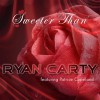 Product Image: Ryan Carty - Sweeter Than (ftg Patrice Copeland)