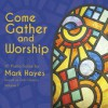 Product Image: Mark Hayes - Come Gather And Worship