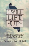 Product Image: Larry Mayfield - I Will Lift Up: Easy Arrangements For Sunday Night Choir