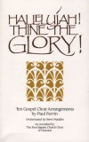 Paul Ferrin - Hallelujah! Thine The Glory!: Ten Gospel Choir Arrangements By Paul Ferrin