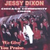 Product Image: Jessy Dixon & The Chicago Community Choir - We Give You Praise (Ambassador)
