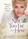 Kim Boyce Koreiba - Not Too Far From Here: A Journey From Hurt To Hope