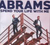 Abrams - Spend Your Life With Me