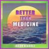 Product Image: Jason Alvarez - Better Than Medicine