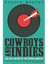 Product Image: Gareth Murphy - Cowboys And Indies: The Epic History Of The Record Industry
