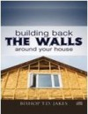 Product Image: Bishop T D Jakes - Building Back The Wall Around Your House