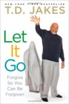 T D Jakes - Let It Go