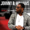 Product Image: Johnny B Williams - Songs For The World To Sing