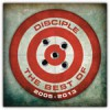 Product Image: Disciple - The Best Of Disciple 2005-2013
