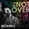 Product Image: Ricardo Sanchez - It's Not Over
