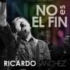 Product Image: Ricardo Sanchez - No Es El Fin