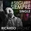 Product Image: Ricardo Sanchez - Te Seguire Siempre (Radio Version) (En Vivo)