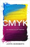 Product Image: Justin McRoberts - CMYK: The Process Of Life Together