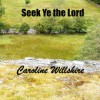 Product Image: Caroline Willshire - Seek Ye The Lord