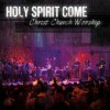 Product Image: Christ Church Worship  - Holy Spirit Come