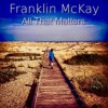 Franklin McKay - All That Matters