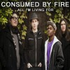 Product Image: Consumed By Fire - All I'm Living For