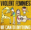 Product Image: Violent Femmes - We Can Do Anything