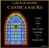 Product Image: Lydia Kakabadse, Alumni Of The Choir Of Clare College  - Cantica Sacra