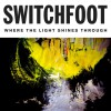 Product Image: Switchfoot - Where The Light Shines Through