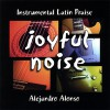 Product Image: Alejandro Alonso - Joyful Noise: Instrumental Latin Praise