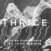 Product Image: Thrice - To Be Everywhere Is To Be Nowhere