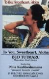 Product Image: Bud Tutmarc, Nina Kealiiwahamana - To You, Sweetheart, Aloha